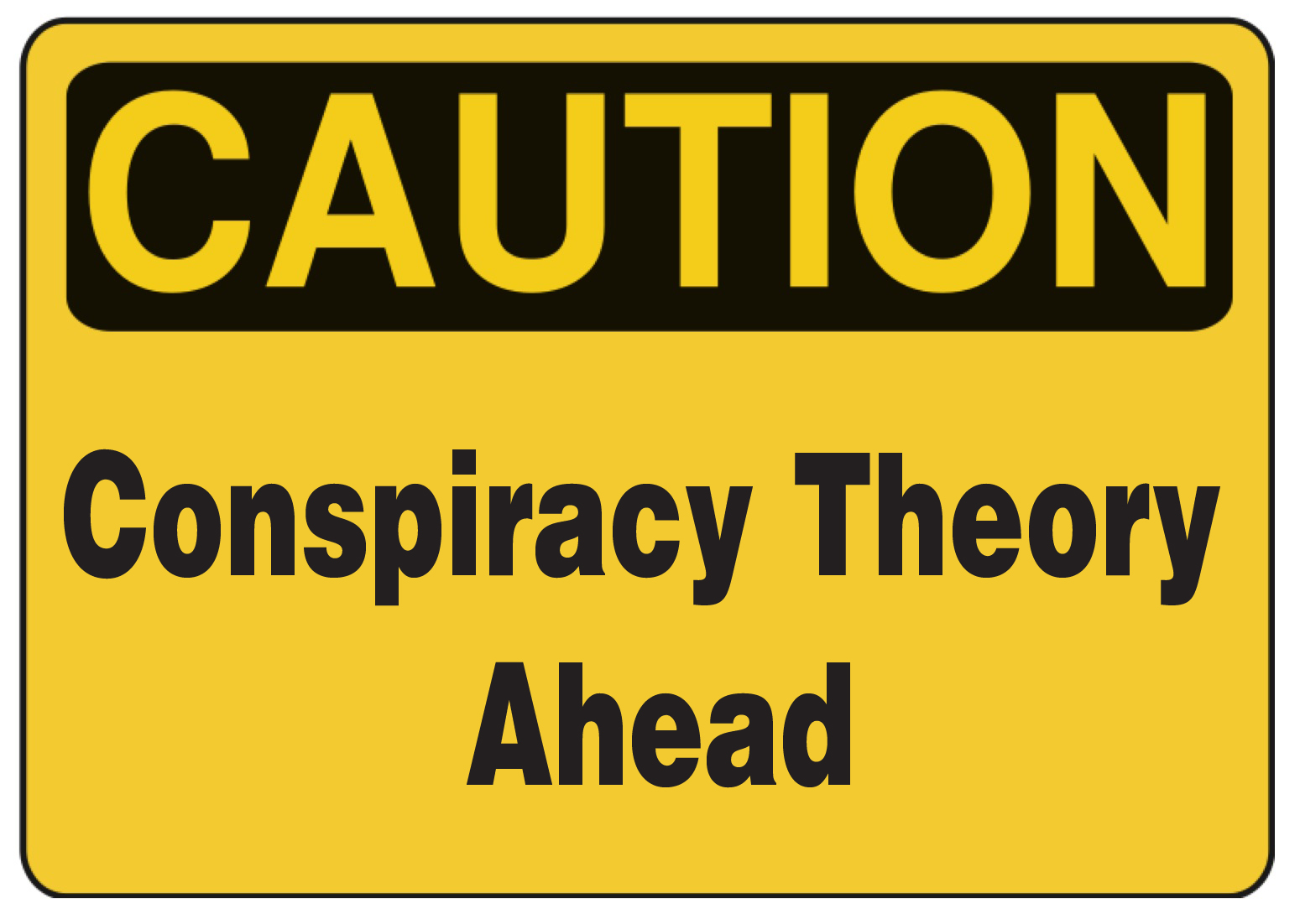Caution Conspiracy Theory Ahead Sign